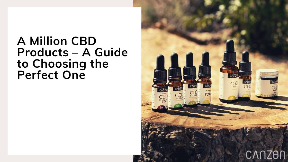 A Million CBD Products – A Guide to Choosing the Perfect One