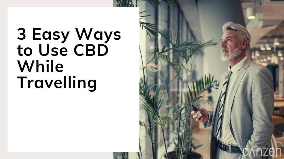 3 Easy Ways to Use CBD While Travelling
