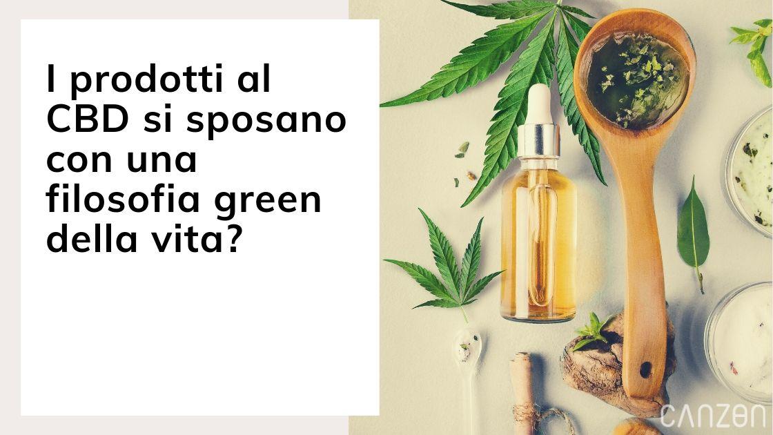 I prodotti al CBD si sposano con una filosofia green della vita?