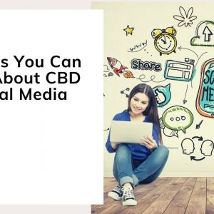 4 Things You Can Learn About CBD on Social Media