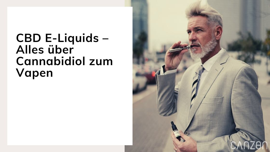 CBD E-Liquids – Alles über Cannabidiol zum Vapen