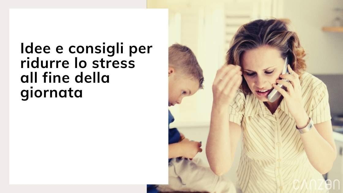 Idee e consigli per ridurre lo stress all fine della giornata