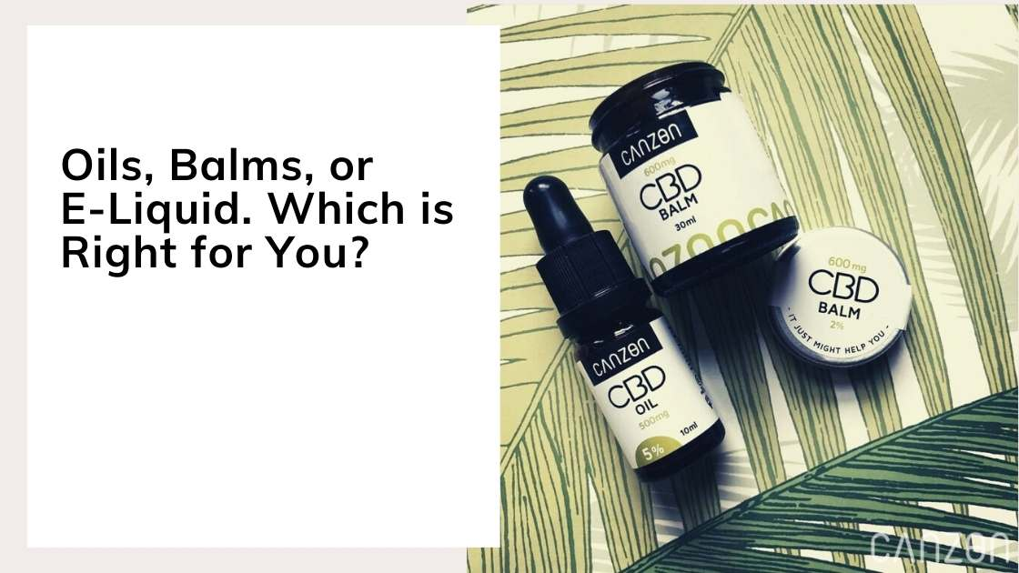 Oils, Balms, or E-Liquid. Which is Right for You?