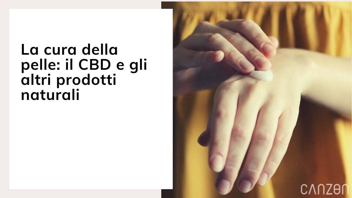 La cura della pelle: il CBD e gli altri prodotti naturali